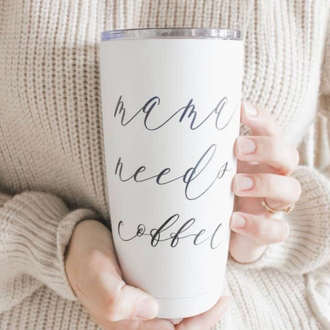 Mama Needs Coffee Travel Cup
