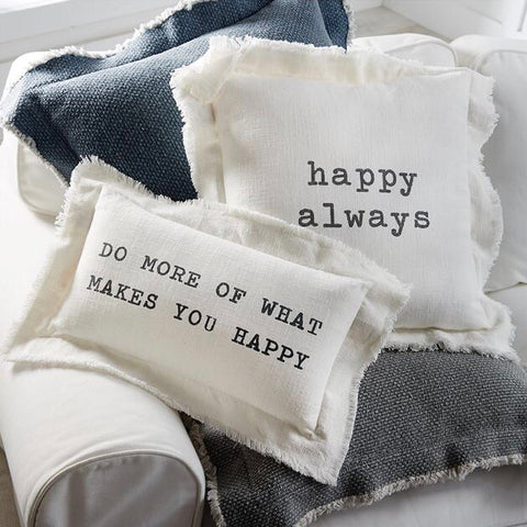 Mud Pie White Canvas Throw Pillow with Frayed Edges and Black Script saying HAPPY ALWAYS and DO MORE OF WHAT MAKES YOU HAPPY from One Cottage Way