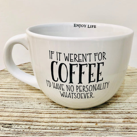 "Large coffee mug with funny saying ""IF IT WEREN'T FOR COFFEE I'D HAVE NO PERSONALITY WHATSOEVER."