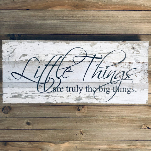 Little Things are Truly the Big Things Reclaimed Weathered White Wood Sign from One Cottage Way