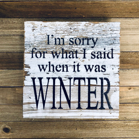 Sorry for What I Said When It Was Winter Reclaimed Weathered White Wood Farmhouse Sign from One Cottage Way