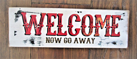 #810 Welcome Now Go Away Western Sign