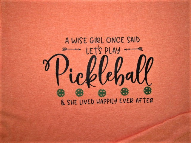 Pickleballl Shirt A wise girl once said