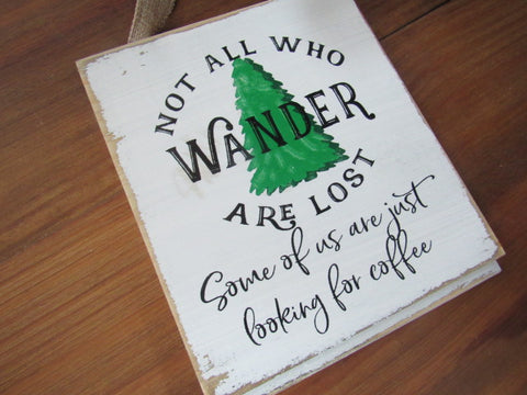 #2824 Not all who wander...looking for coffee shiplap sign