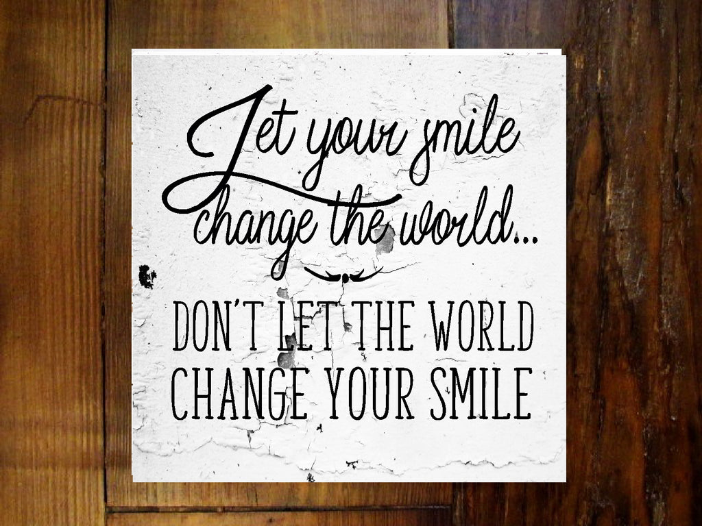 #2907 Let your smile change the world wood sign 11x11x2