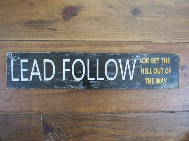 "#377 Funny Sign Lead Follow or get the hell out of the way 6x26"" wood"