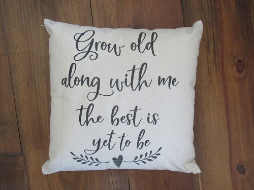 #5005 Grow old along with me Pillow Cover