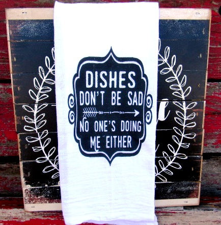 #FS105 Dishes don't be sad no one 's doing me either FUNNY TEA TOWEL