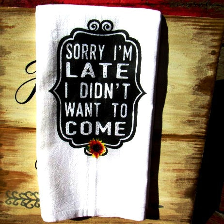 #FS113 Sorry I'm late I didn't want to come FUNNY TEA TOWEL