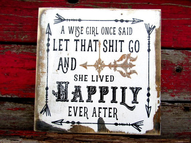 "#1626 A wise girl once said let that shit go sign 11x11"" solid pine"