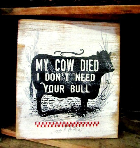 "#1853 My cow died I don't need your bull  8x8"" ship lap wood sign"