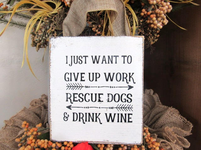 #2807 I just want to give up work rescue dogs sign 6x8""