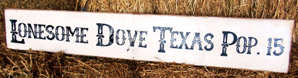#360 Lonesome Dove Texas Pop 15 Wood Sign 6x35""