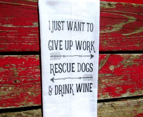 fs161  just want to give up work rescue dogs ... tea towel