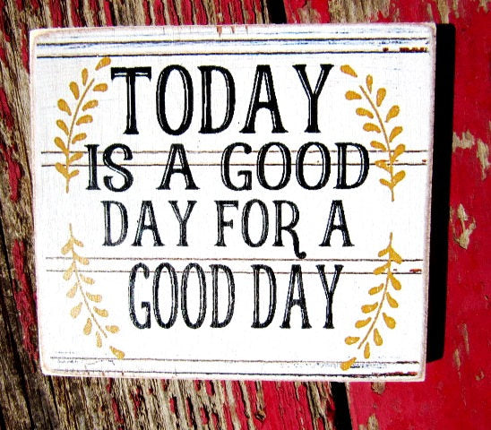 #2513 Today is a good day for a good day MAGNET 4x4""