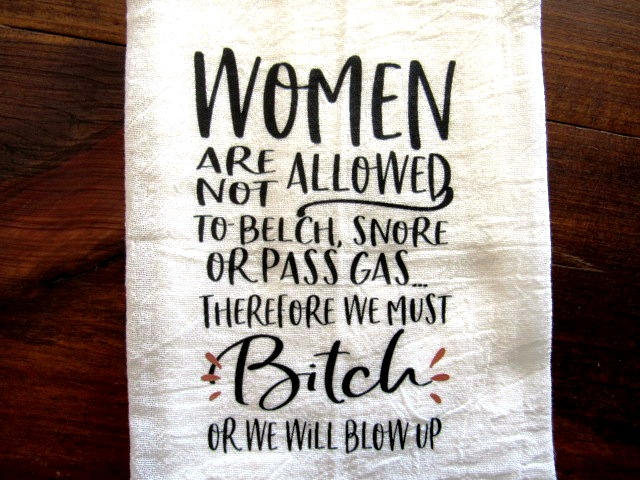 fs186 Women are not allowed to belch snore or pass gas fart TEA TOWEL