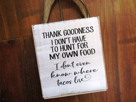 #2822 Thank goodness I don't have to hunt for my food...6x8 shiplap sign