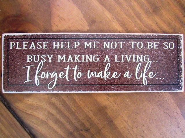 #2506 Please help me not to be so busy making a living I forget to make a life  magnet