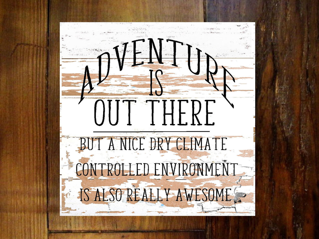 #2900 adventure is out there sign 11x11x2""