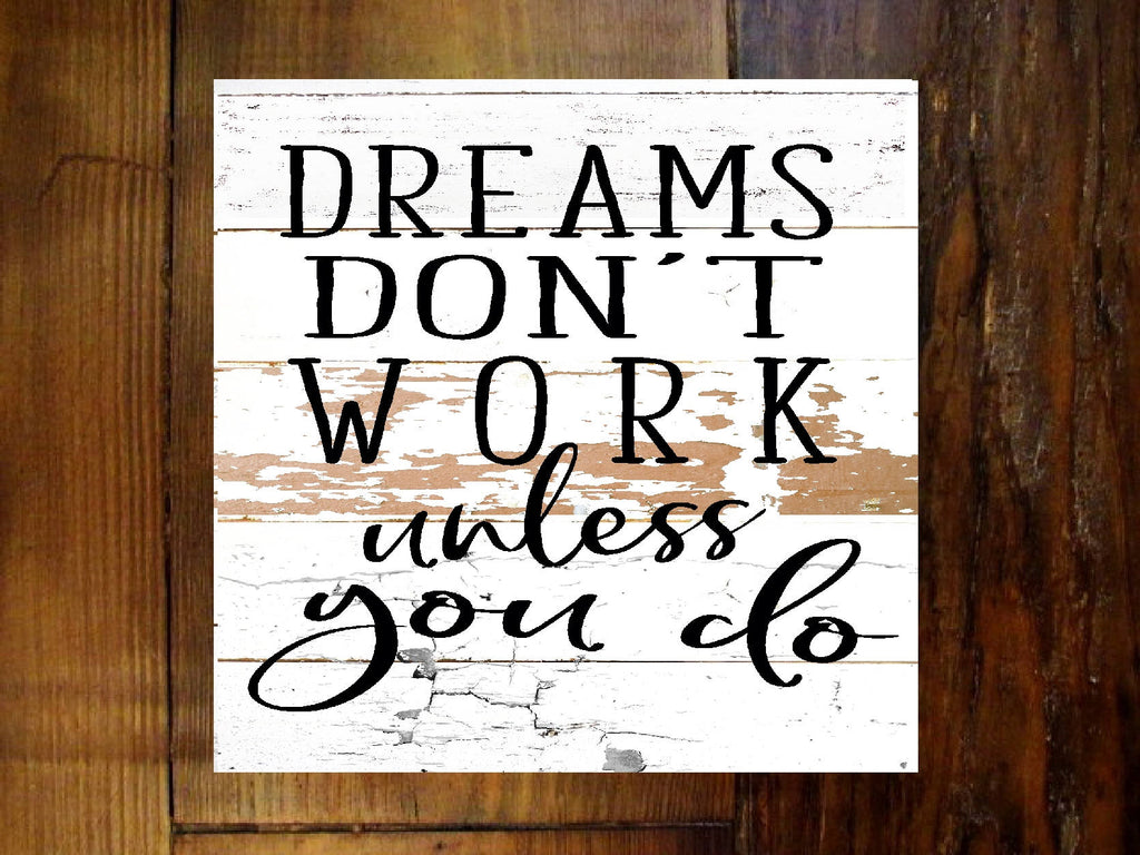 #2908 Dreams don't work unless you do sign 11x11x2
