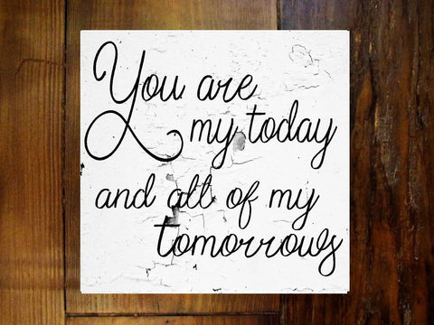 #2905 You are my today and all of my tomorrows wood sign Farmhouse Decor 11x11""
