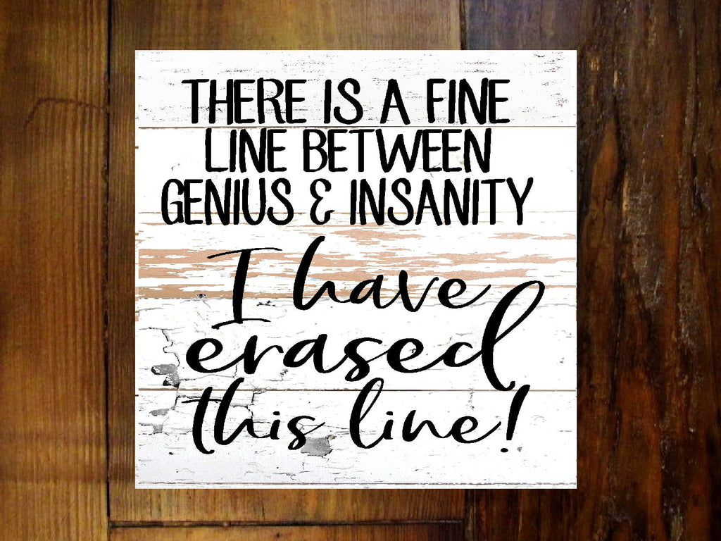#2909 There is a fine line between genius and insanity i have erased this line. Wood sign