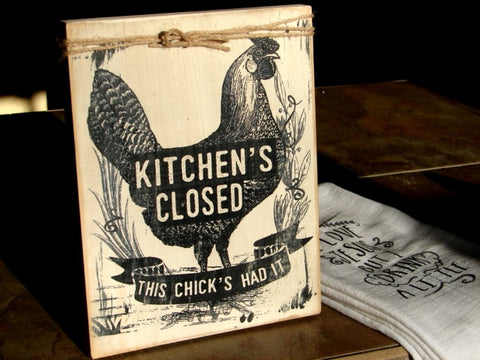 1852 Kithcen's closed this chick's had it wood sign 7x9