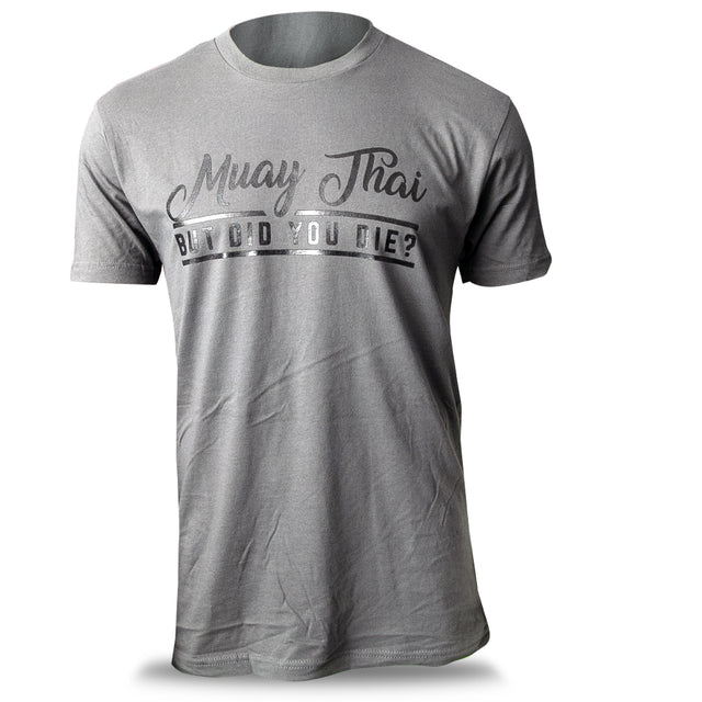 Muay Thai But Did You Die T-Shirt - Grey