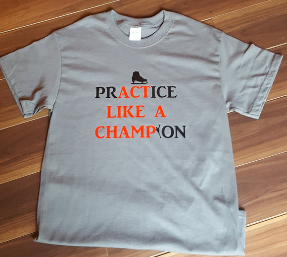 prACTice LIKE A CHAMPion Figure Skater T Shirt