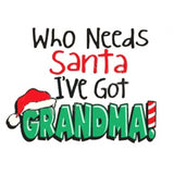 WHO NEEDS SANTA, IVE GOT GRANDMA - TSHIRT