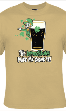 The Leprechaun Made Me - T Shirt