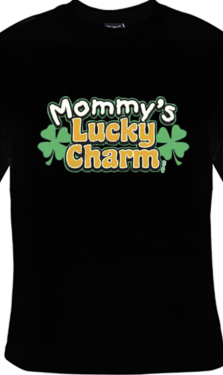 Mommy's Lucky Charm - T Shirt