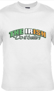 Irish Do It Better - T Shirt