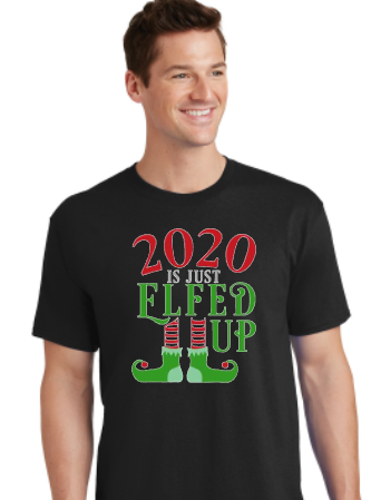 2020 Is Just Elfed Up - Christmas Shirt