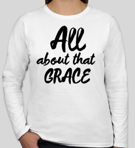 All About that Grace - Women's Long Sleeve T Shirt