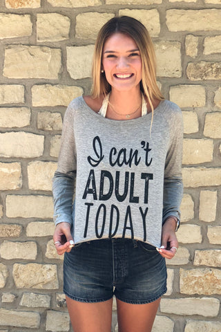 CAN'T ADULT TODAY Long Sleeve