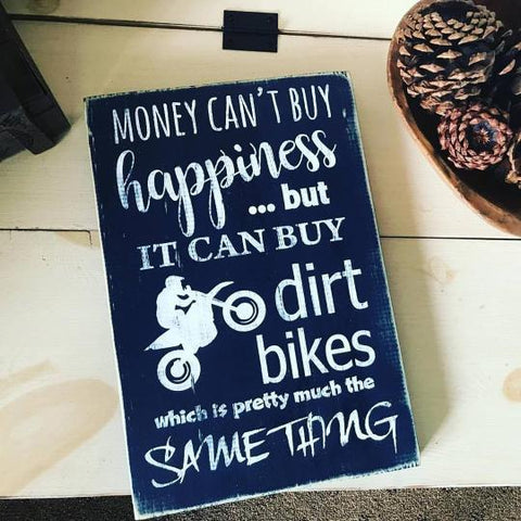 Money Can't Buy Happiness But It Can Buy Dirt Bikes - wooden sign