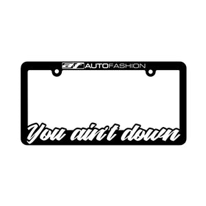 YOU AINT DOWN PLATE FRAME