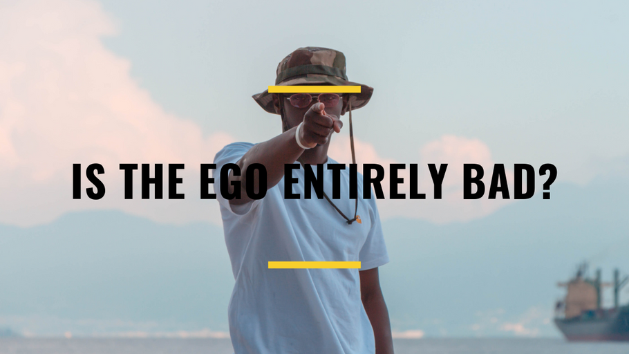 Is the Ego Entirely Bad?