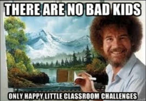 TEACHER MEME - There are No Bad Kids