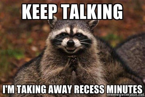 Teacher meme about taking away recess while the students keep talking