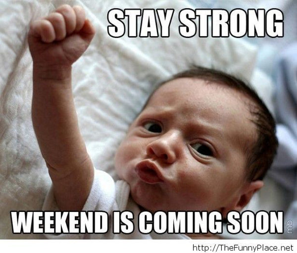 Teacher meme with baby saying Stay strong, the weekend is coming