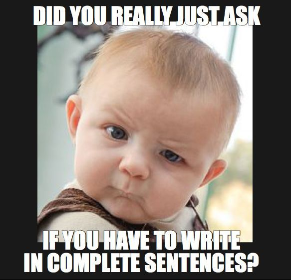 Teacher humor - baby saying did you really just ask if you have to write in complete sentences