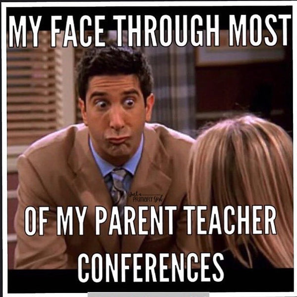 Teacher meme using Ross from Friends to show the funny face teachers make during parent teacher conferences
