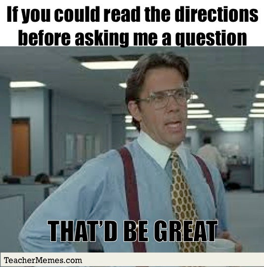 Funny teacher meme asking students to read to directions before asking questions