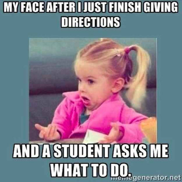 Funny meme for teachers that have students ask what to do after giving directions