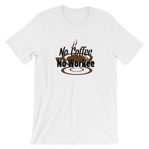 Coffee Addict Tee Shirt - No Coffee No Workee-Faculty Loungers