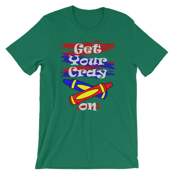 Cute Get Your Cray On Shirt - Gift for Teachers or Students in, Kindergarten or Preschool-Faculty Loungers