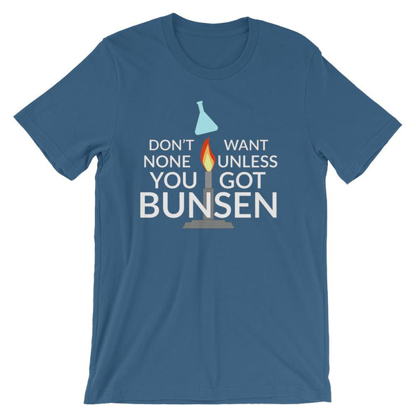 Don't Want None Unless You Got Bunsen Funny Science Nerd Tee Shirt