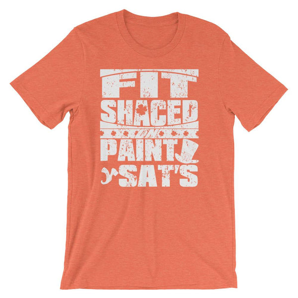 Funny St Patrick's Day shirt about drinking too much, slurred speech saying Fit Shaced on Paint Sat's - Unisex orange colored t-shirt